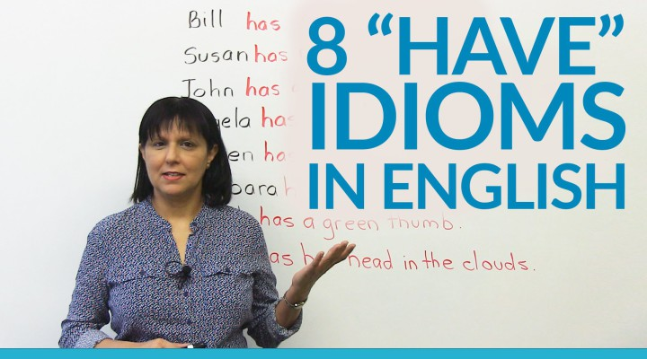 8 Idioms with «HAVE» in English