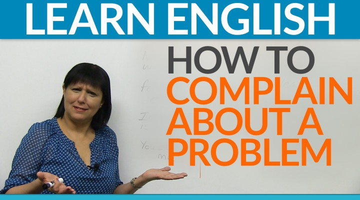 Real English — How to complain about a problem