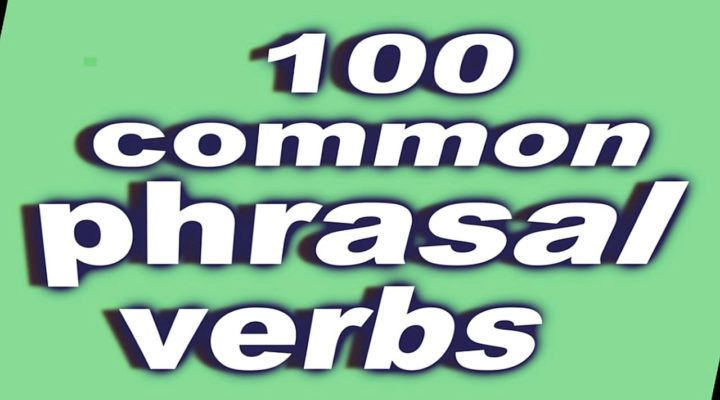 100 Phrasal verbs — The most common phrasal verbs in English