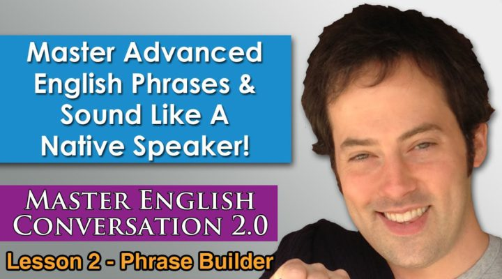 Advanced English Phrases 1 — Pronunciation — English Fluency Bits — Master English Conversation 2.0