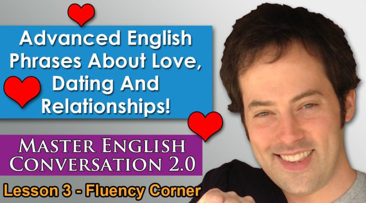 Advanced English Phrases 5 — Love, Romance, Dating and Relationships — Speak English Naturally