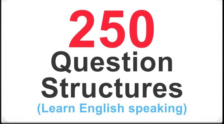 How to Ask Questions in English: 250 Basic Question Structures