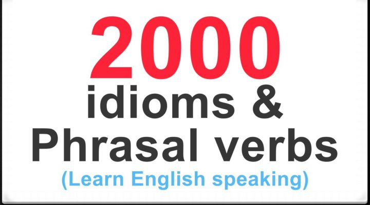 Learn English Vocabulary: 2000 idioms and Phrasal verbs in English speaking with Example
